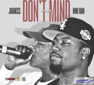 Jadakiss - Don't Mind (Remix) Ft. Nino Man